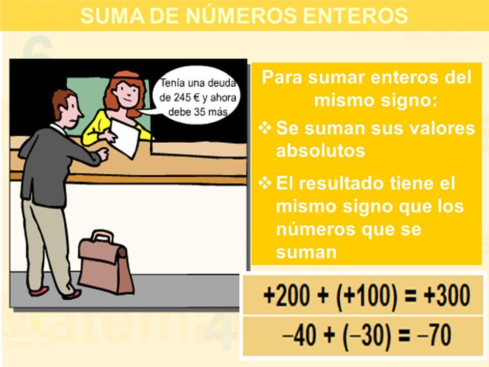 SUMA DE NÚMEROS ENTEROS Para sumar enteros del mismo signo: