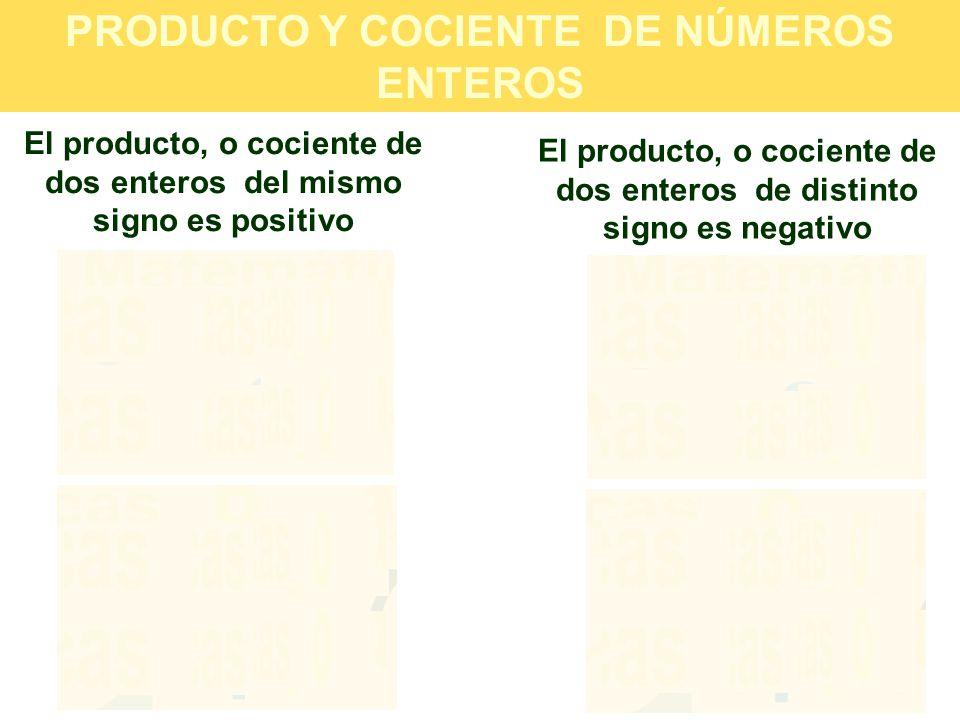 PRODUCTO Y COCIENTE DE NÚMEROS ENTEROS