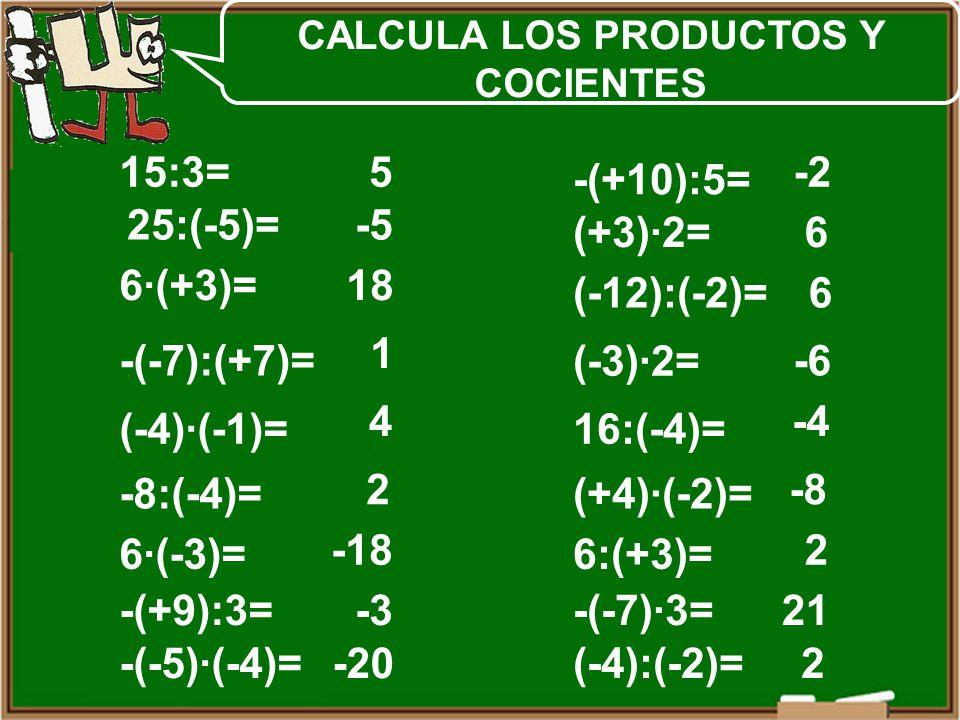 CALCULA LOS PRODUCTOS Y COCIENTES