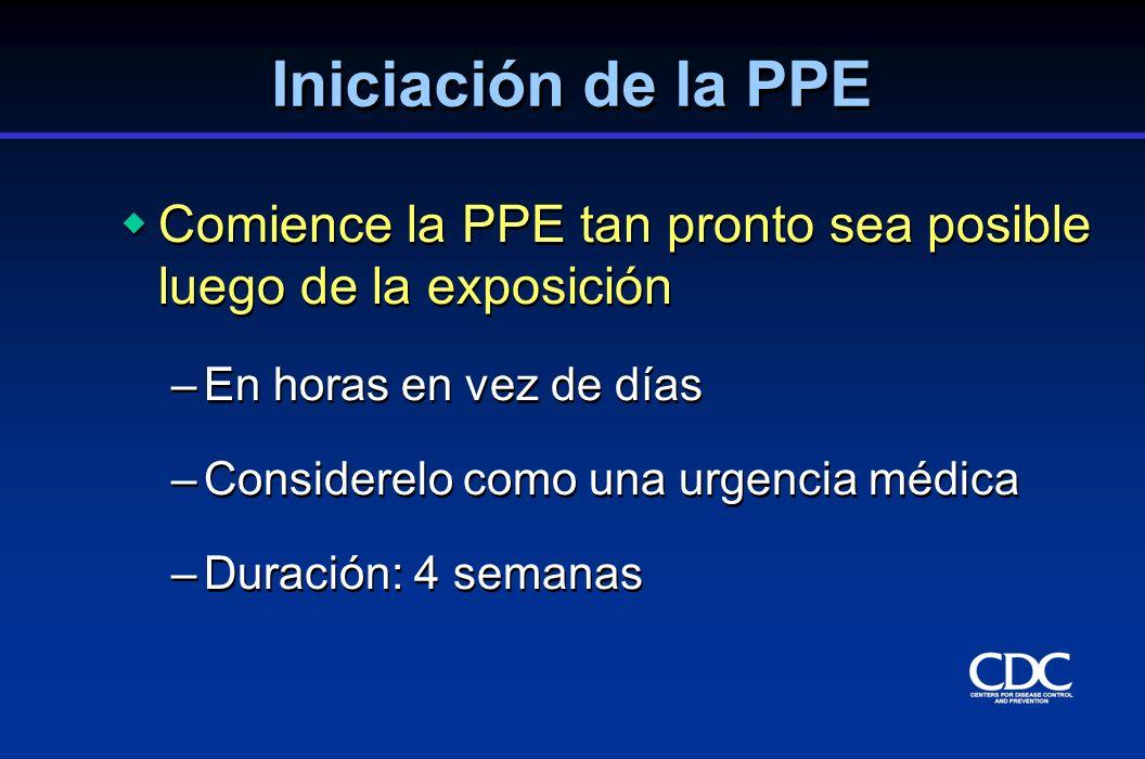 Iniciación de la PPE Comience la PPE tan pronto sea posible luego de la exposición. En horas en vez de días.
