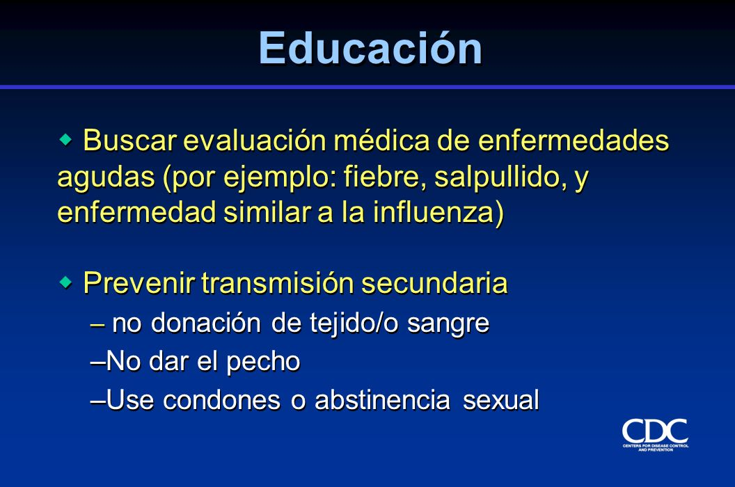 Educación Buscar evaluación médica de enfermedades agudas (por ejemplo: fiebre, salpullido, y enfermedad similar a la influenza)