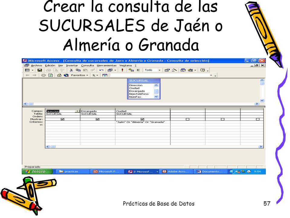 Crear la consulta de las SUCURSALES de Jaén o Almería o Granada
