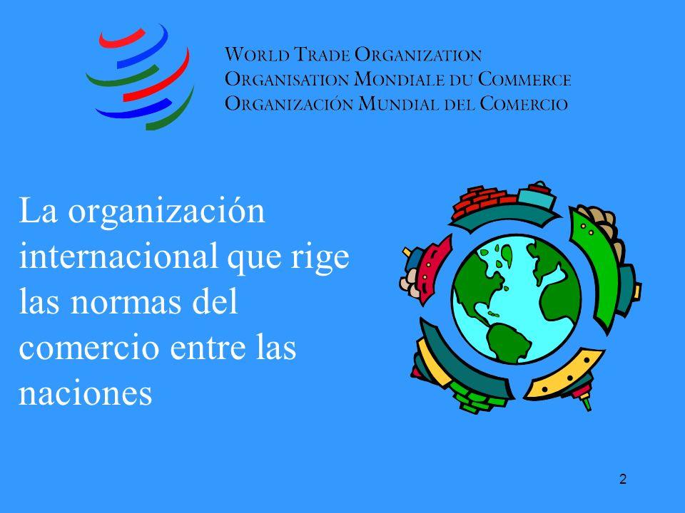 La organización internacional que rige las normas del comercio entre las naciones