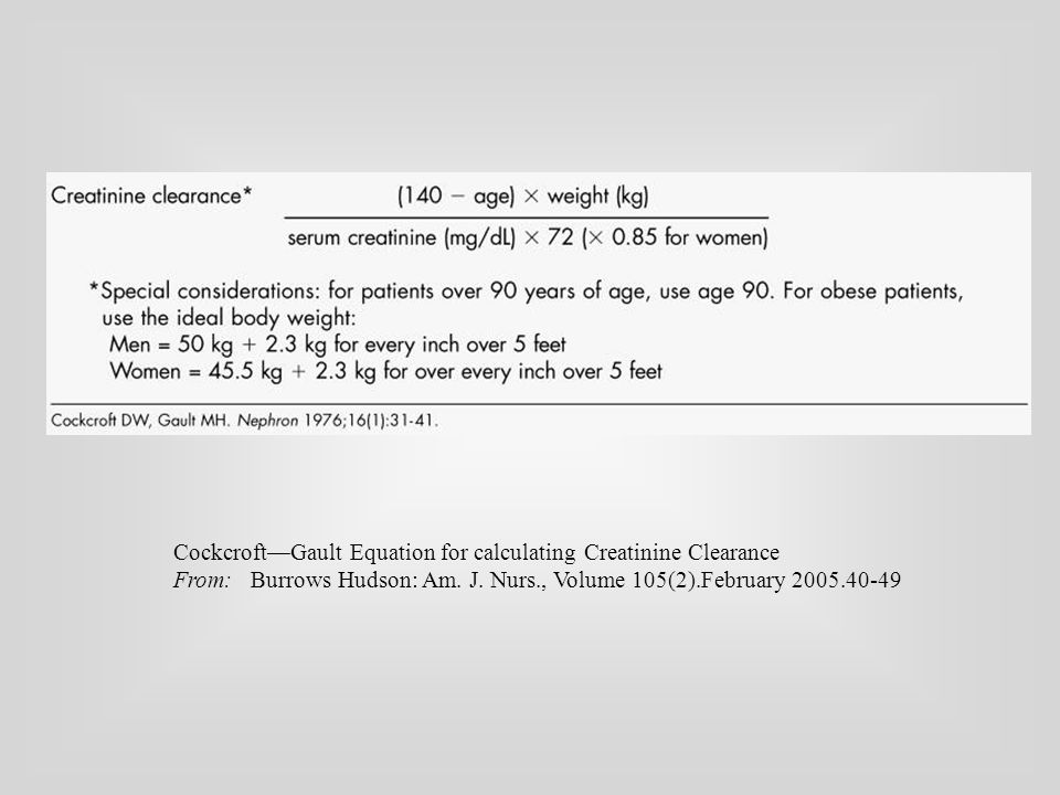 Cockcroft—Gault Equation for calculating Creatinine Clearance From: Burrows Hudson: Am.