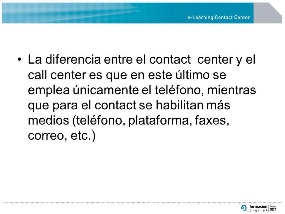 La diferencia entre el contact center y el call center es que en este último se emplea únicamente el teléfono, mientras que para el contact se habilitan más medios (teléfono, plataforma, faxes, correo, etc.)