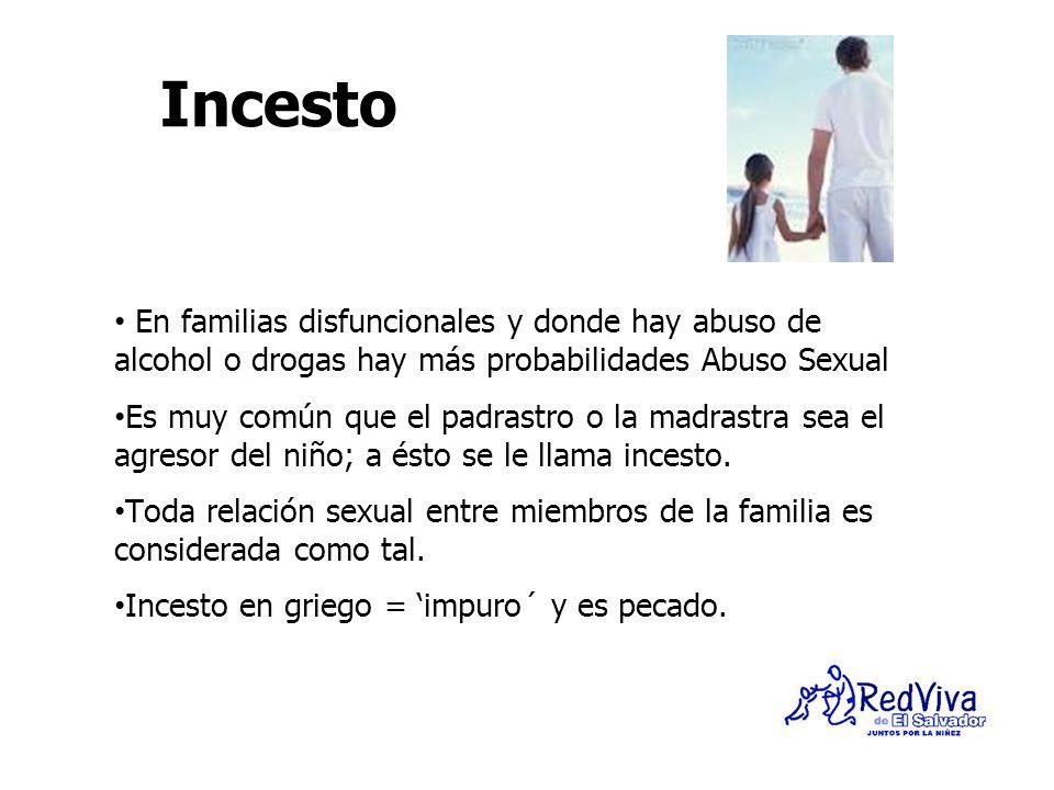 Incesto En familias disfuncionales y donde hay abuso de alcohol o drogas hay más probabilidades Abuso Sexual.