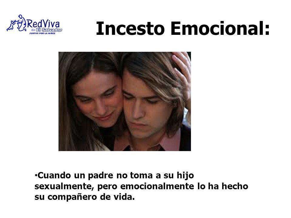 Incesto Emocional: Cuando un padre no toma a su hijo sexualmente, pero emocionalmente lo ha hecho su compañero de vida.