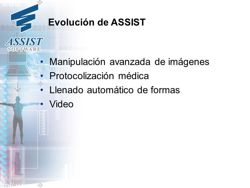 Evolución de ASSIST Manipulación avanzada de imágenes. Protocolización médica. Llenado automático de formas.