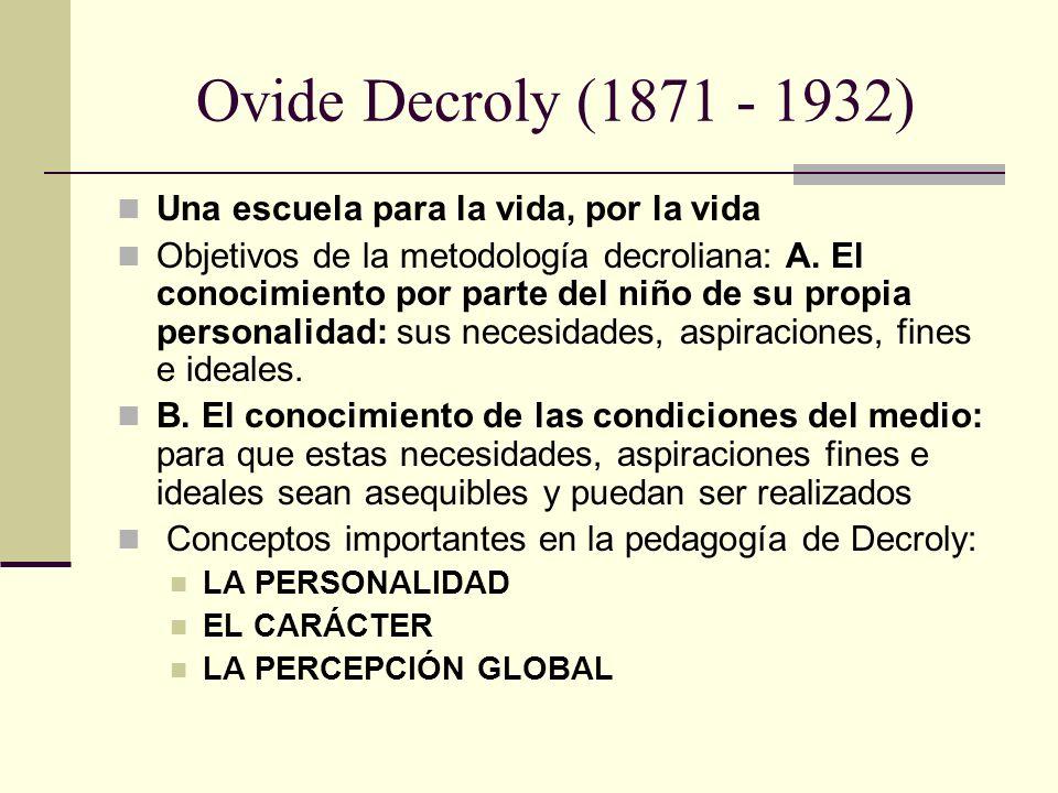 Ovide Decroly (1871 - 1932) Una escuela para la vida, por la vida