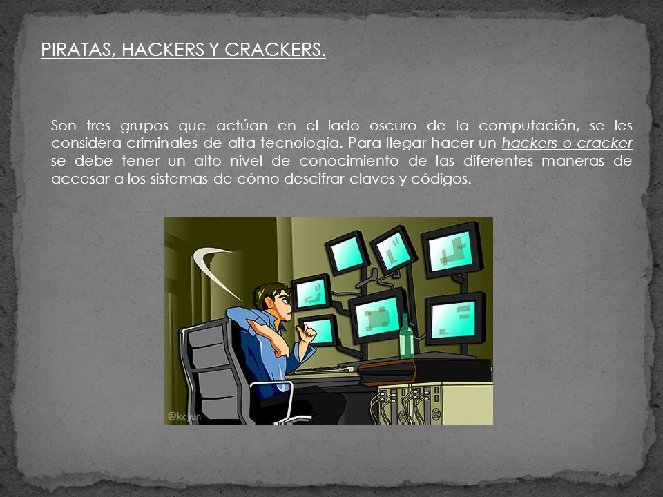 PIRATAS, HACKERS Y CRACKERS.