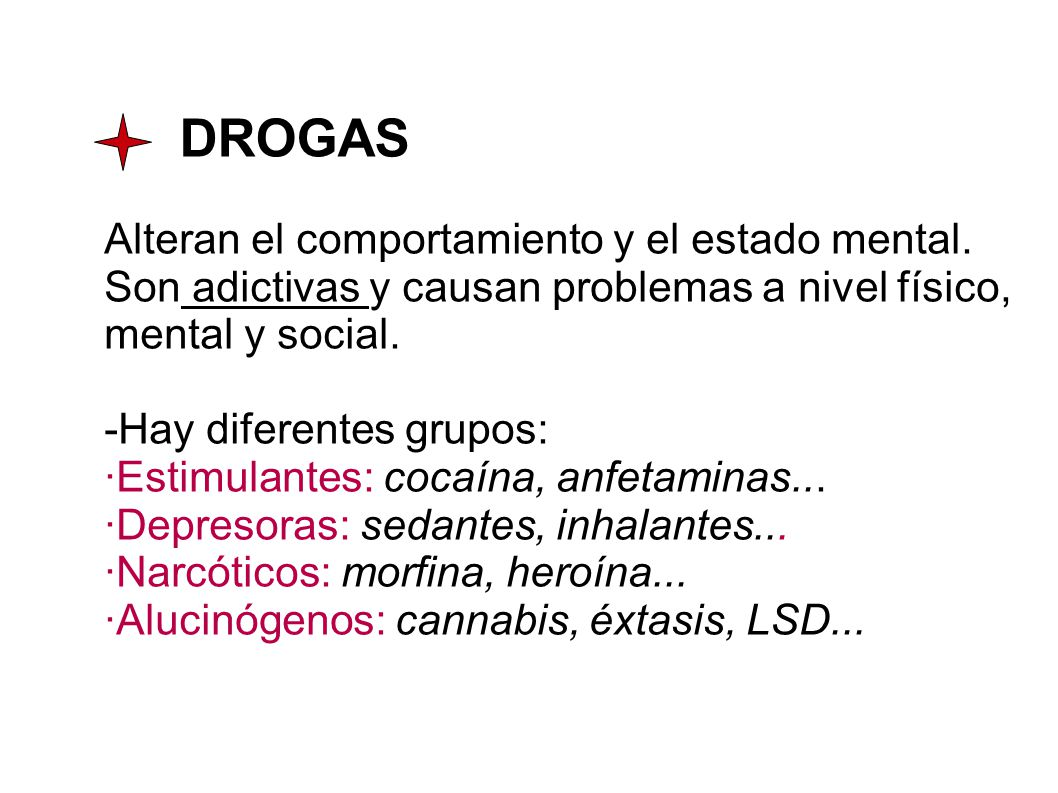 DROGAS Alteran el comportamiento y el estado mental.