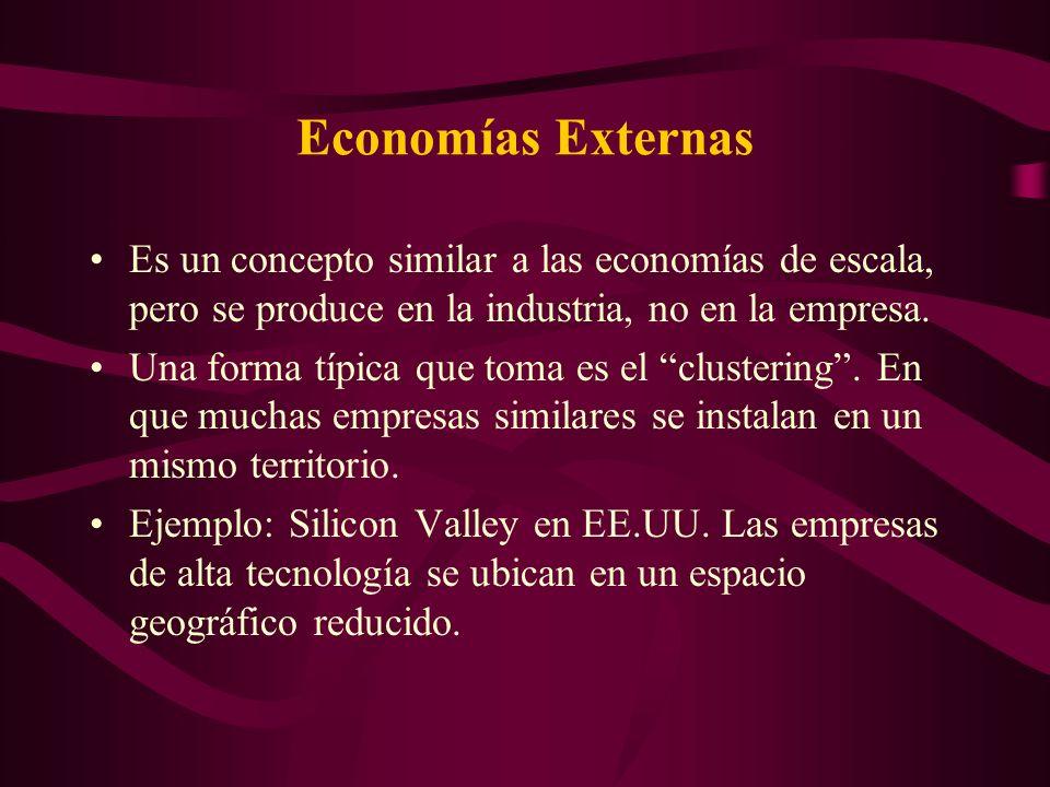 Economías ExternasEs un concepto similar a las economías de escala, pero se produce en la industria, no en la empresa.