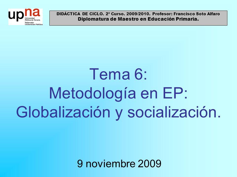 Tema 6: Metodología en EP: Globalización y socialización.