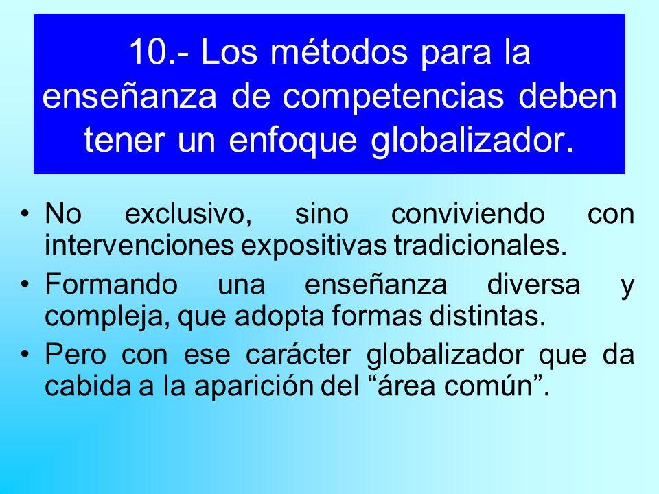 10.- Los métodos para la enseñanza de competencias deben tener un enfoque globalizador.