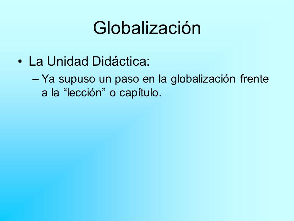 Globalización La Unidad Didáctica:
