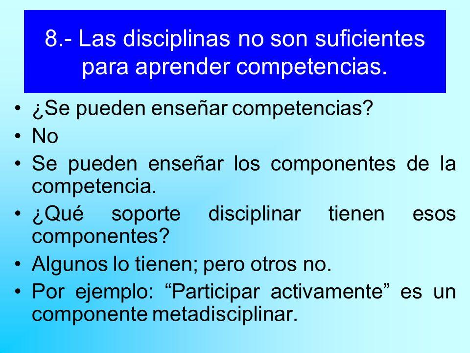 8.- Las disciplinas no son suficientes para aprender competencias.