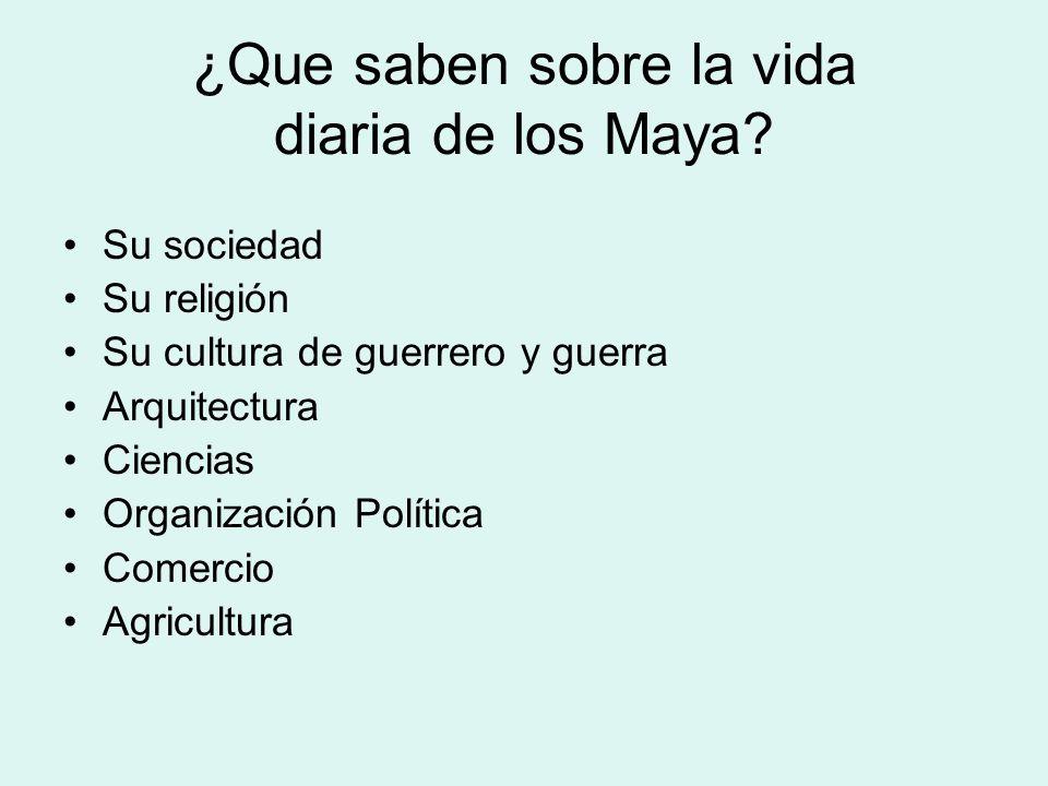 ¿Que saben sobre la vida diaria de los Maya