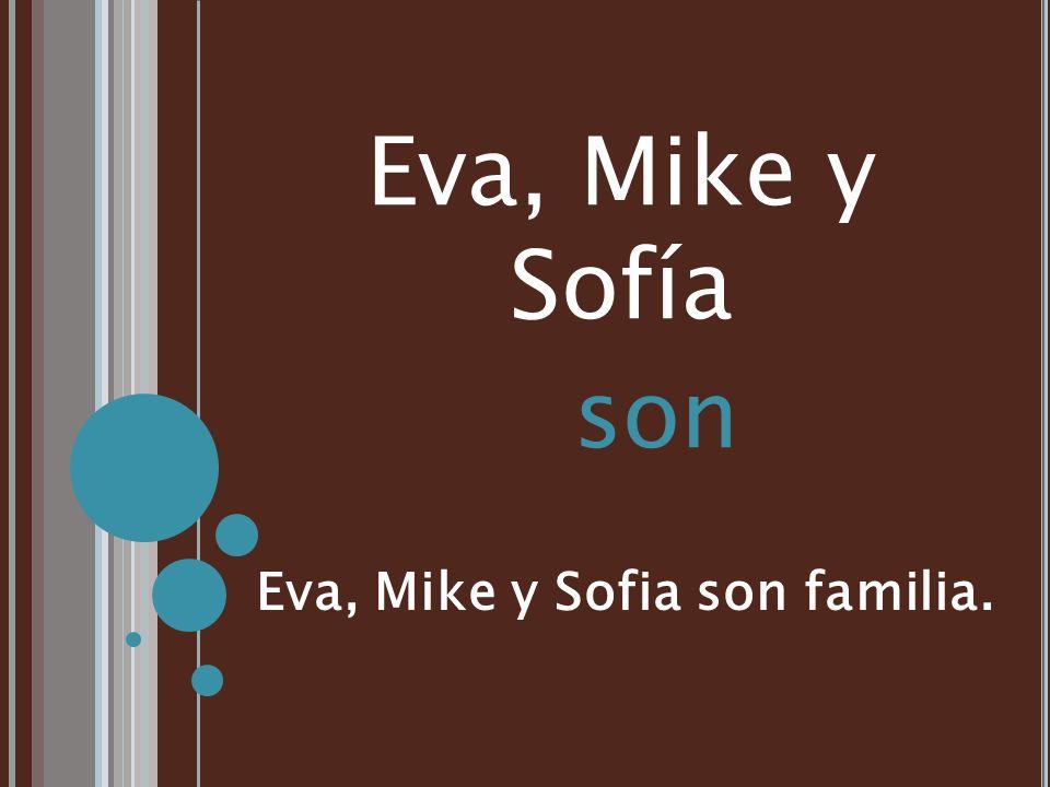 Eva, Mike y Sofia son familia.