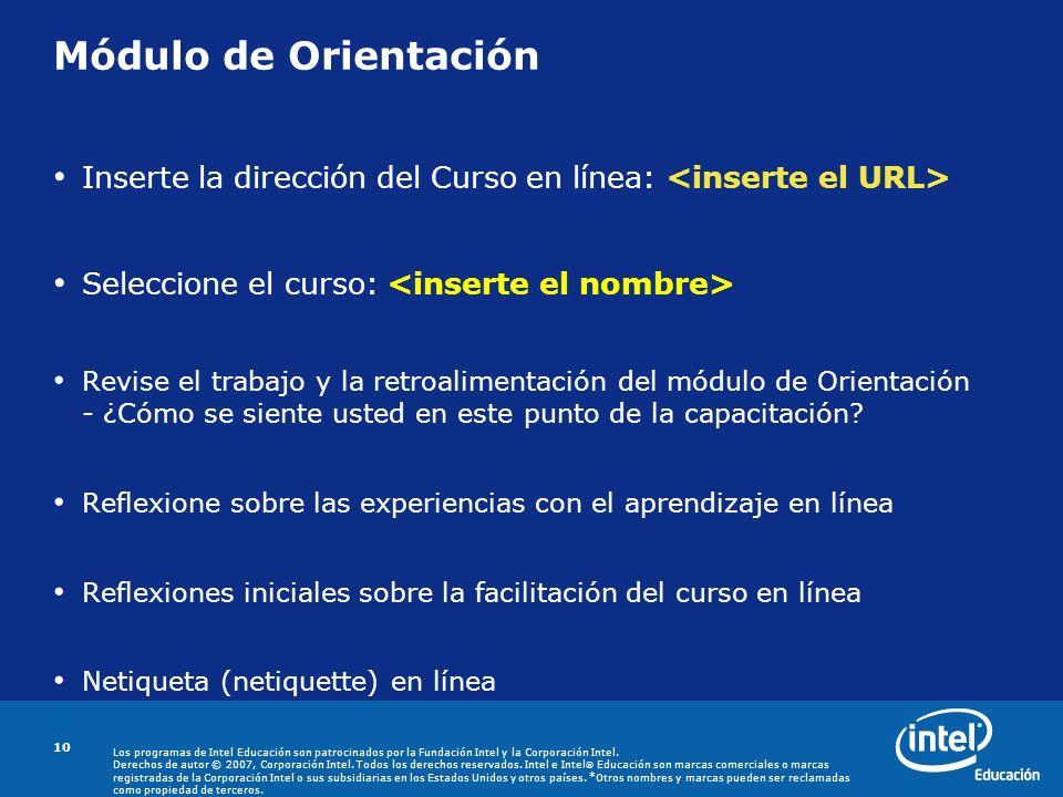Módulo de Orientación Inserte la dirección del Curso en línea: <inserte el URL> Seleccione el curso: <inserte el nombre>