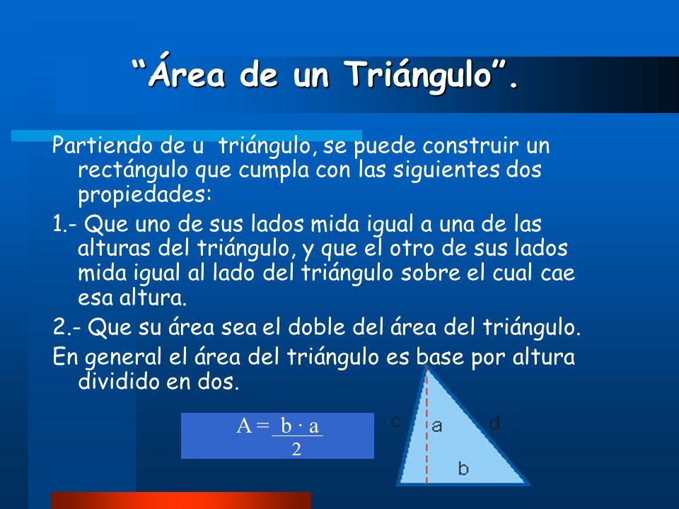 Área de un Triángulo . Partiendo de u triángulo, se puede construir un rectángulo que cumpla con las siguientes dos propiedades:
