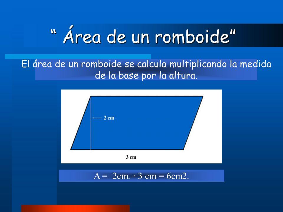 El área de un romboide se calcula multiplicando la medida