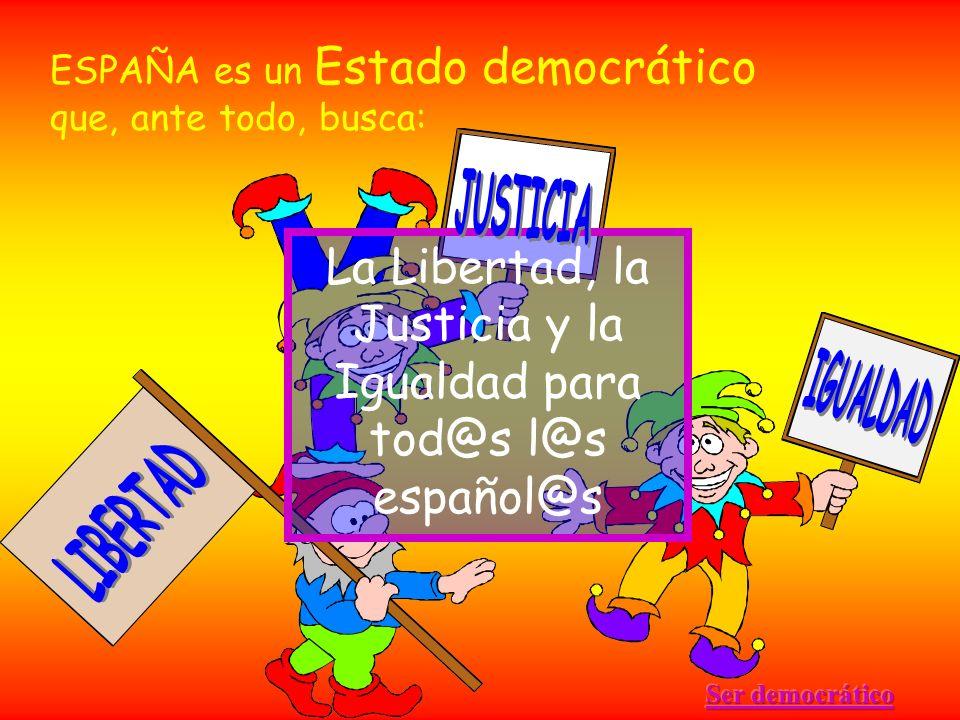 La Libertad, la Justicia y la Igualdad para tod@s l@s español@s