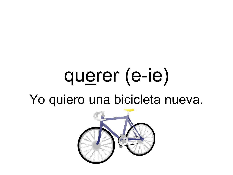 Yo quiero una bicicleta nueva.