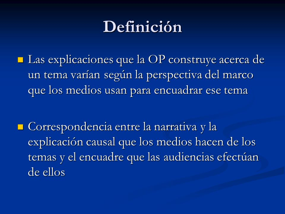 Definición Las explicaciones que la OP construye acerca de un tema varían según la perspectiva del marco que los medios usan para encuadrar ese tema.