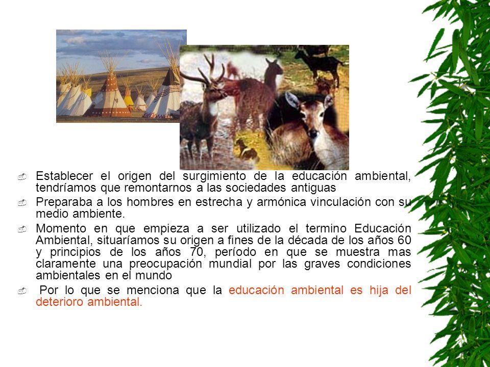Establecer el origen del surgimiento de la educación ambiental, tendríamos que remontarnos a las sociedades antiguas