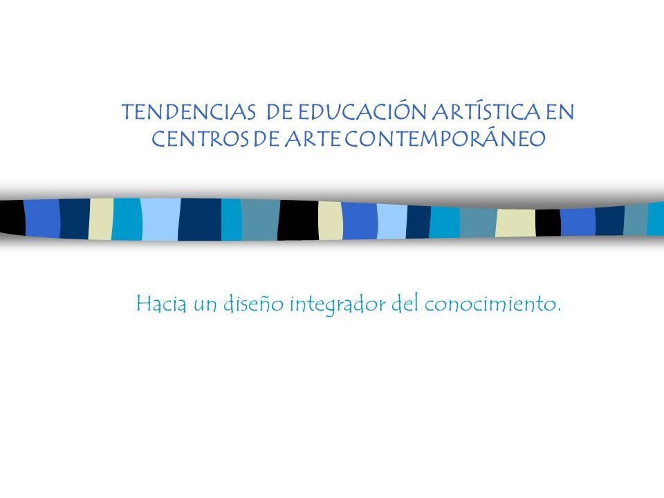 TENDENCIAS DE EDUCACIÓN ARTÍSTICA EN CENTROS DE ARTE CONTEMPORÁNEO