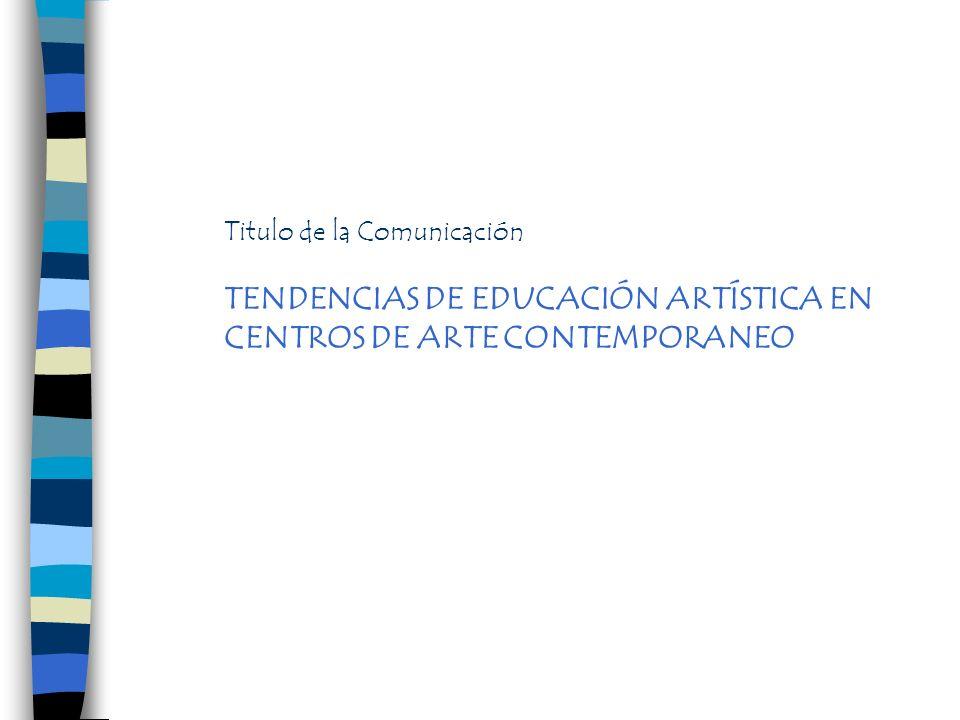 TENDENCIAS DE EDUCACIÓN ARTÍSTICA EN CENTROS DE ARTE CONTEMPORANEO