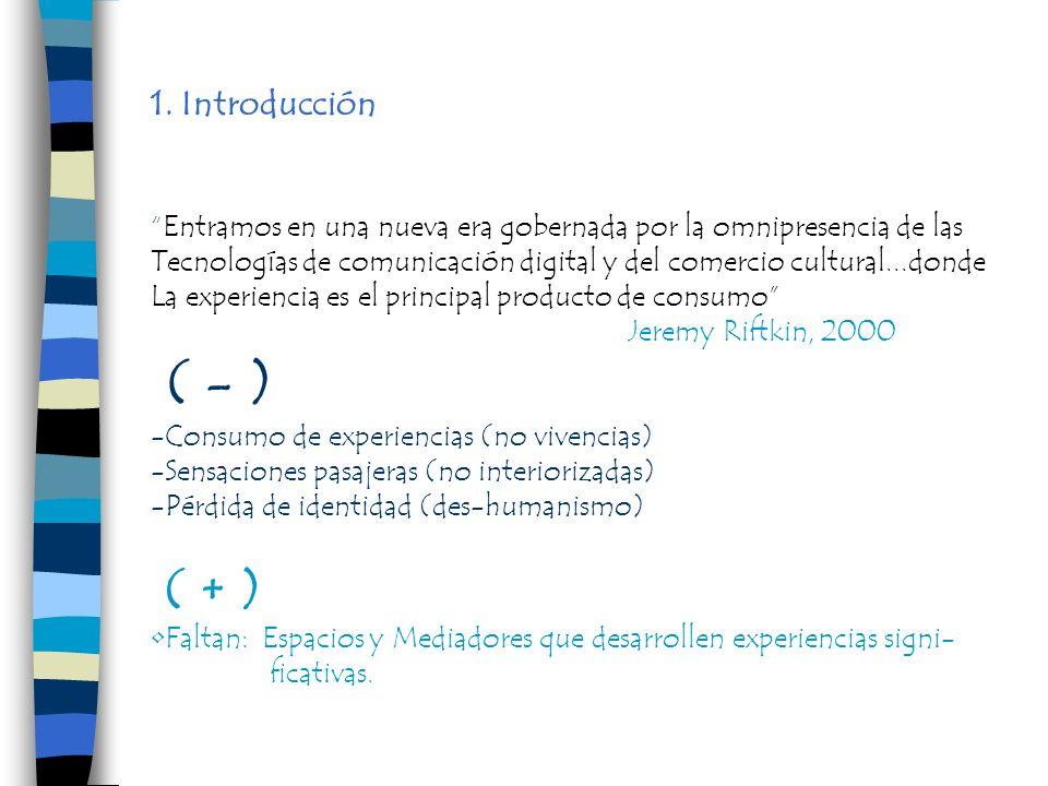 1. Introducción Entramos en una nueva era gobernada por la omnipresencia de las. Tecnologías de comunicación digital y del comercio cultural...donde.