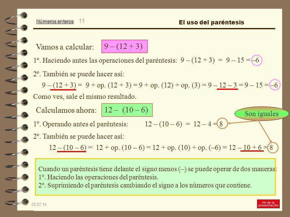 Vamos a calcular: 9 – (12 + 3) Calculamos ahora: 12 – (10 – 6)