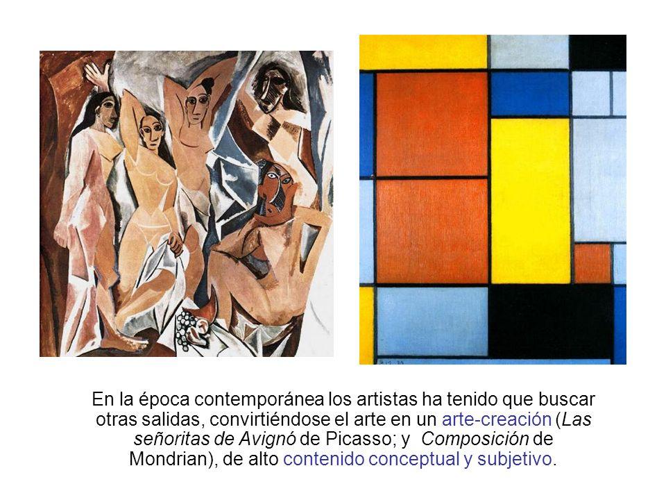 En la época contemporánea los artistas ha tenido que buscar otras salidas, convirtiéndose el arte en un arte-creación (Las señoritas de Avignó de Picasso; y Composición de Mondrian), de alto contenido conceptual y subjetivo.
