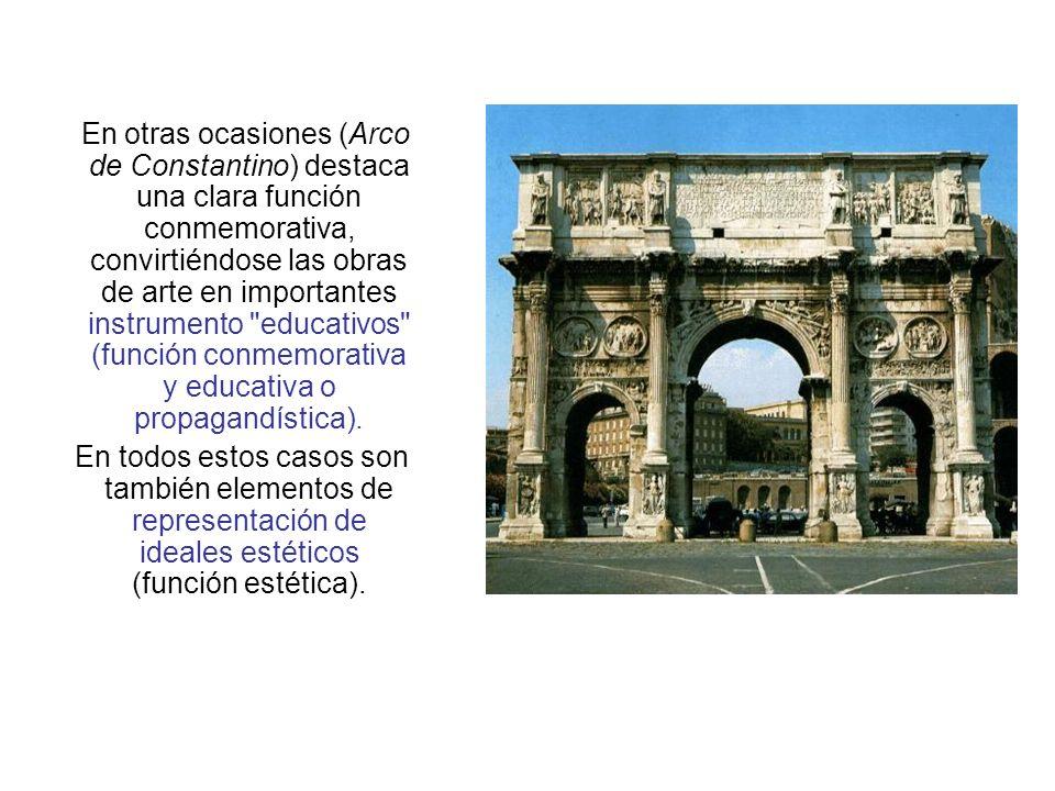 En otras ocasiones (Arco de Constantino) destaca una clara función conmemorativa, convirtiéndose las obras de arte en importantes instrumento educativos (función conmemorativa y educativa o propagandística).