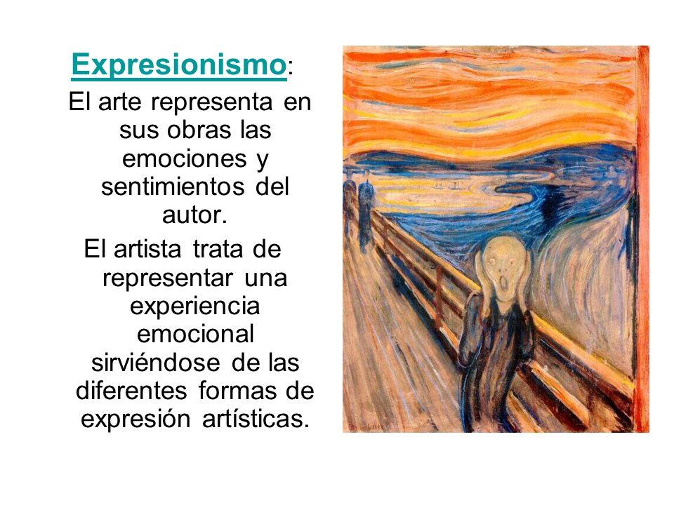 Expresionismo:El arte representa en sus obras las emociones y sentimientos del autor.