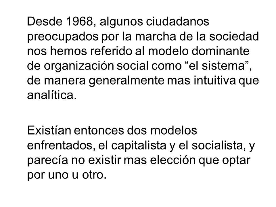 Desde 1968, algunos ciudadanos preocupados por la marcha de la sociedad nos hemos referido al modelo dominante de organización social como el sistema , de manera generalmente mas intuitiva que analítica.
