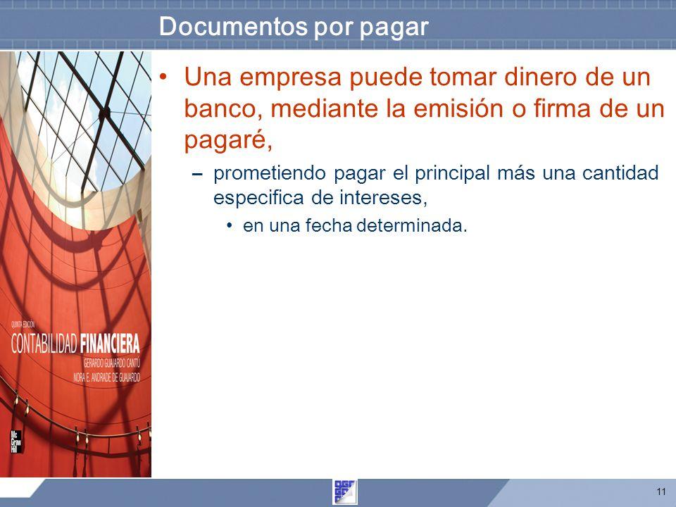 Documentos por pagar Una empresa puede tomar dinero de un banco, mediante la emisión o firma de un pagaré,