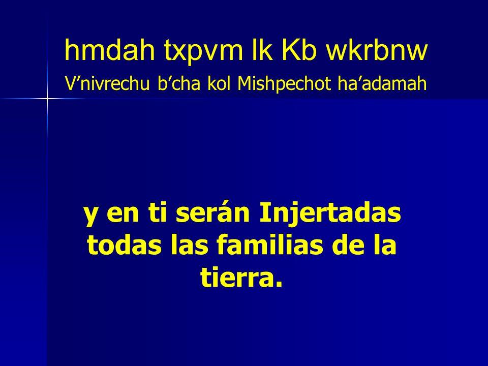 y en ti serán Injertadas todas las familias de la tierra.