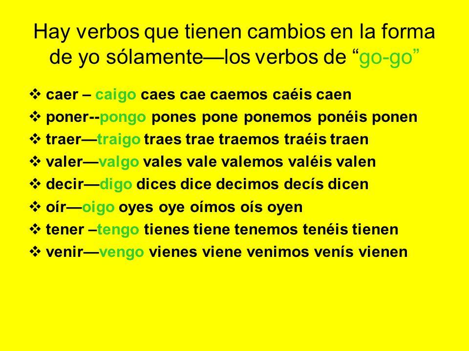Hay verbos que tienen cambios en la forma de yo sólamente—los verbos de go-go