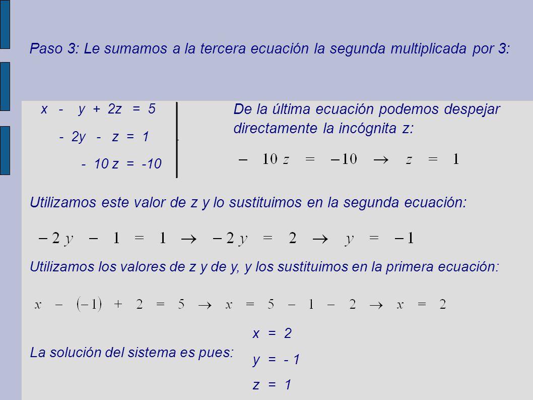 De la última ecuación podemos despejar directamente la incógnita z: