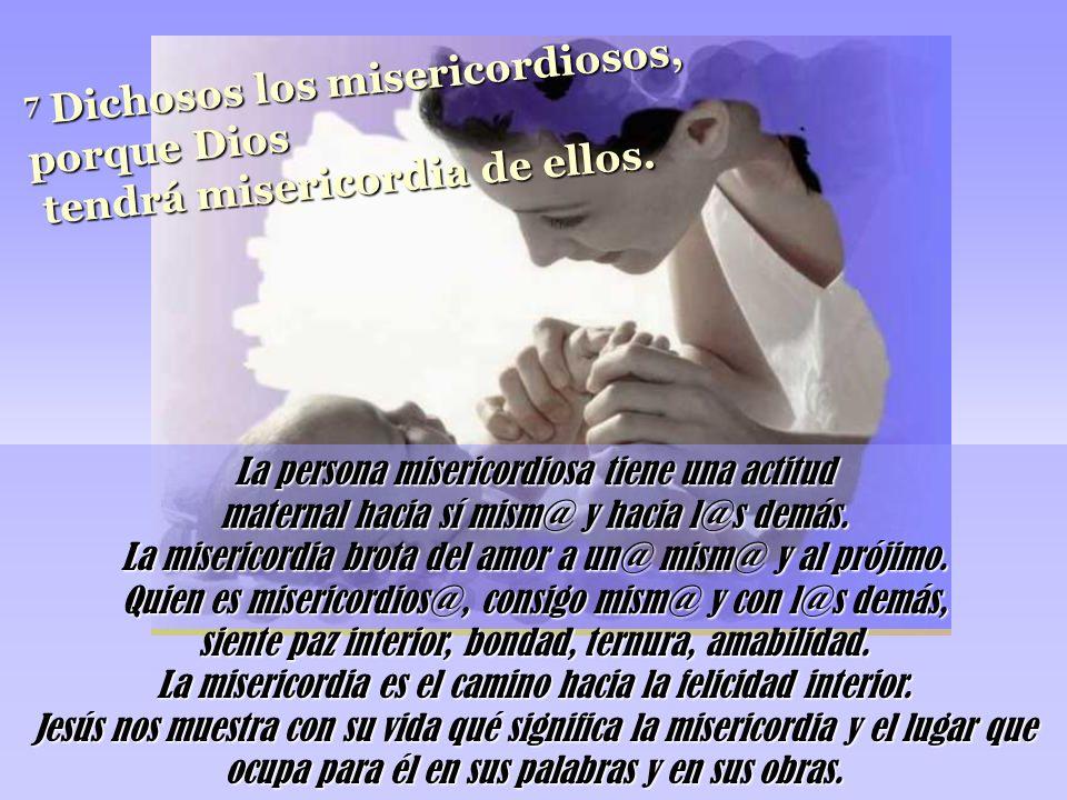 7 Dichosos los misericordiosos, porque Dios