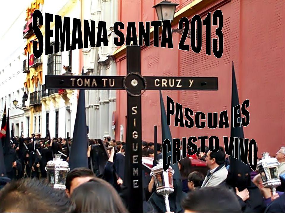 SEMANA SANTA 2013 PASCUA ES CRISTO VIVO