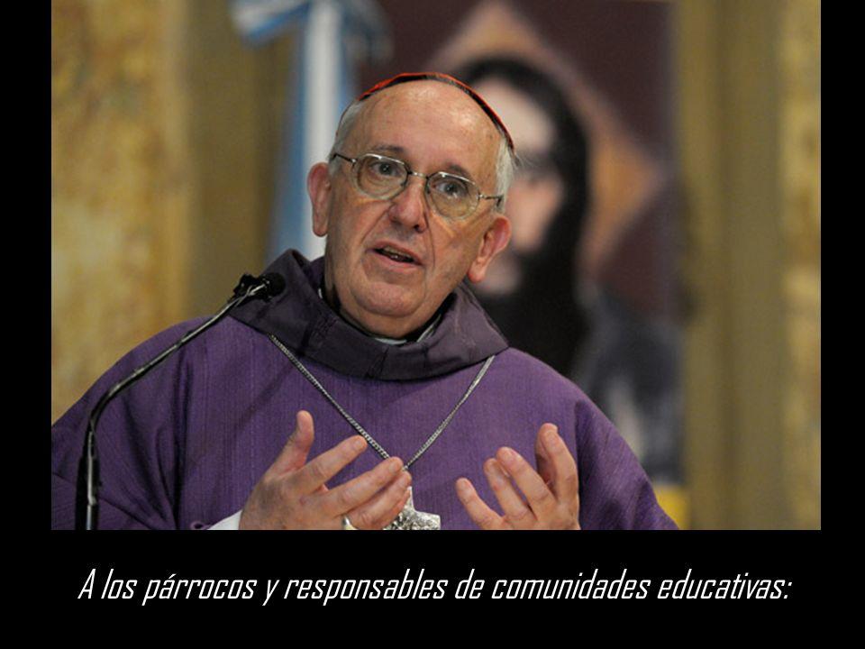 A los párrocos y responsables de comunidades educativas: