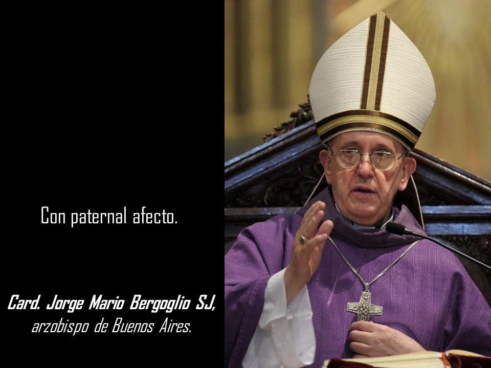Card. Jorge Mario Bergoglio SJ, arzobispo de Buenos Aires.