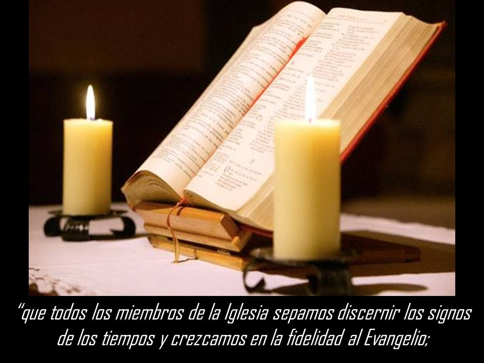 que todos los miembros de la Iglesia sepamos discernir los signos de los tiempos y crezcamos en la fidelidad al Evangelio;
