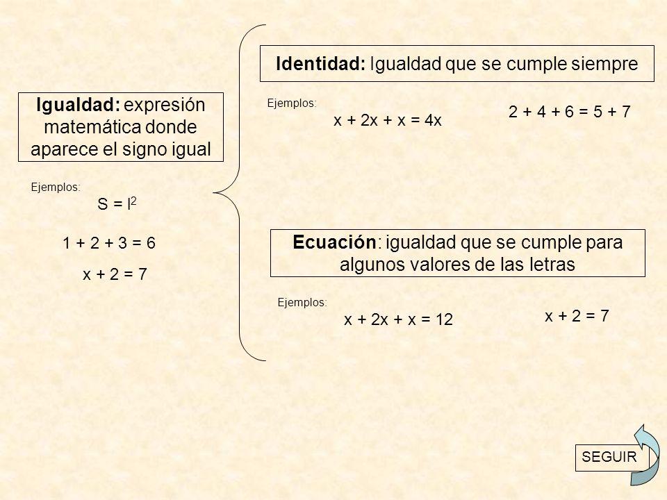 Ecuación: igualdad que se cumple para algunos valores de las letras