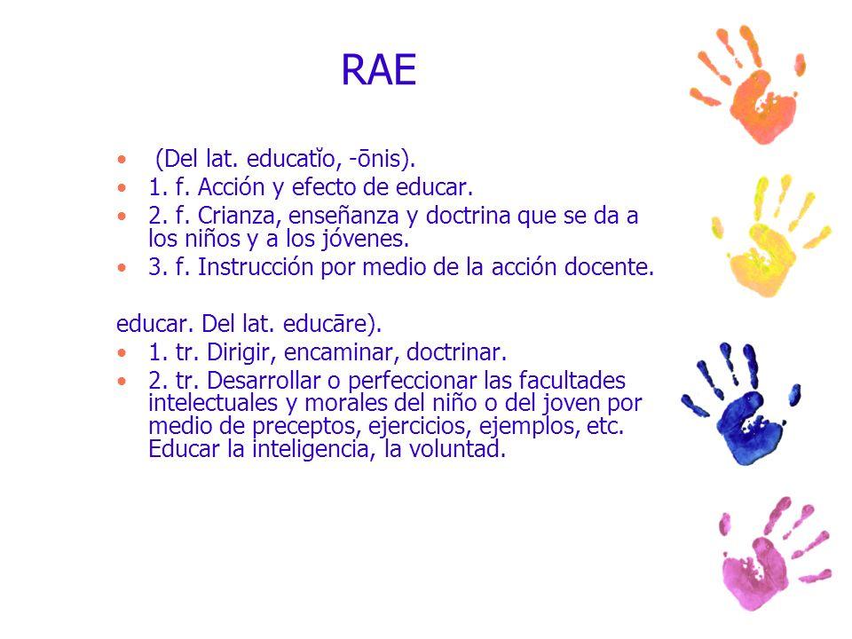 RAE (Del lat. educatĭo, -ōnis). 1. f. Acción y efecto de educar.