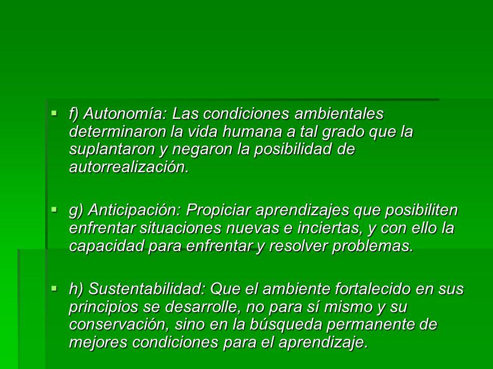 f) Autonomía: Las condiciones ambientales determinaron la vida humana a tal grado que la suplantaron y negaron la posibilidad de autorrealización.