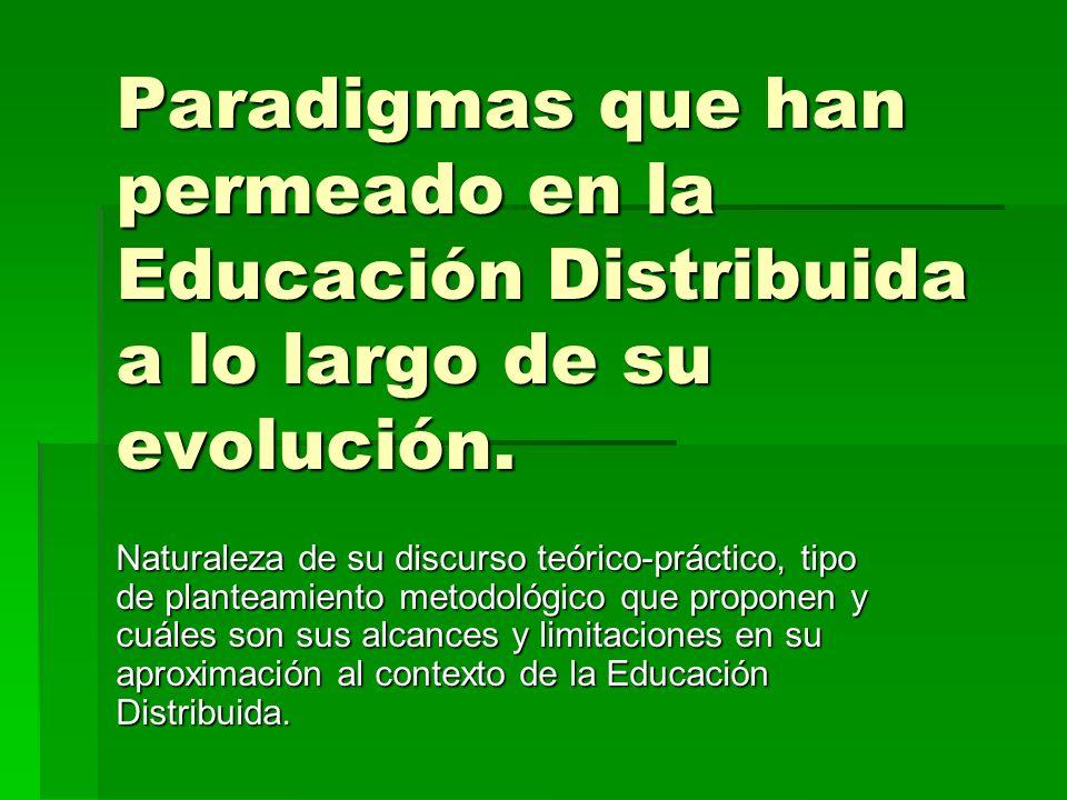 Paradigmas que han permeado en la Educación Distribuida a lo largo de su evolución.